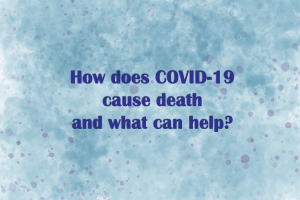 How does COVID-19 cause death and what can help?