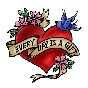 Tatoo of a heart, flowers and bird, saying Every Day is a Gift.  This is our Motto at Everyone Dies. (art by Sandi Troup)