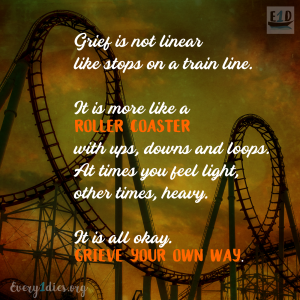 Rollercoaster with words about grief: Grief is not linear, it is like a roller coaster. Grieve your own way.